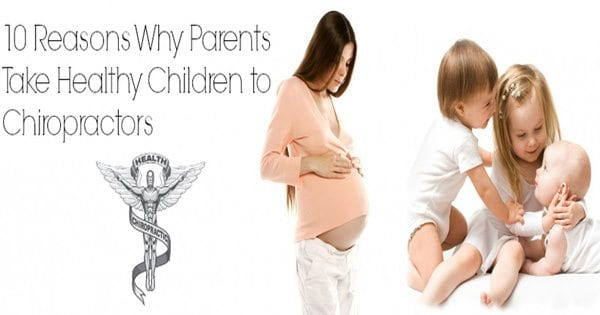 10 Reasons Why Parents Take Healthy Children to Chiropractors