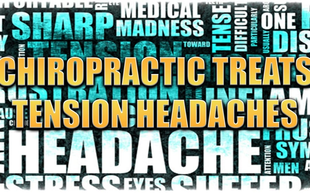 Tension Headaches   Chiropractic Care Can Help   El Paso, TX.