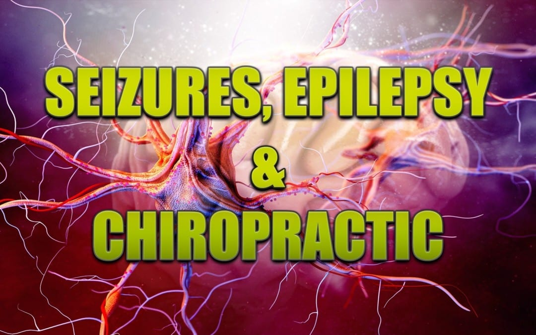 Seizures, Epilepsy And Chiropractic