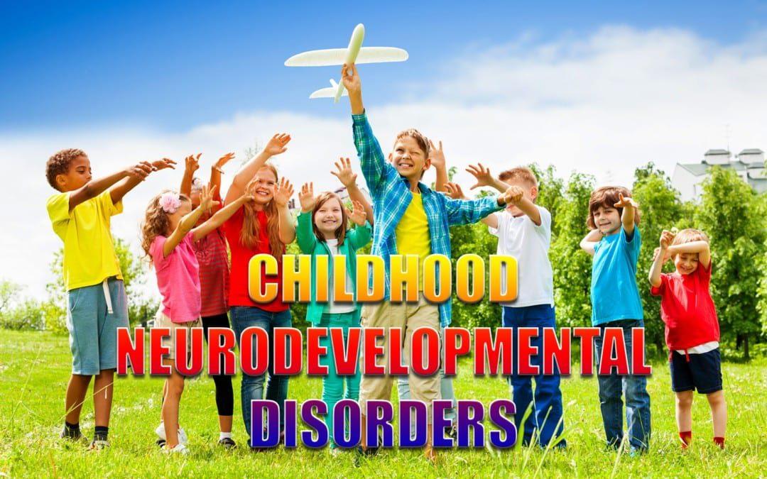 Childhood Neurodevelopmental Disorders