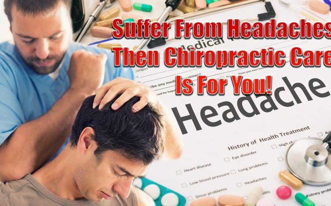 Suffer From Headaches? Then Chiropractic Treatment Is For You!