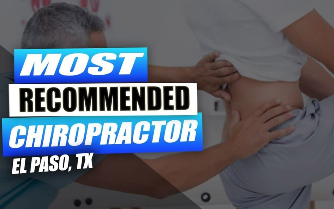 The Most Effective Chiropractor | Video | El Paso, Tx (2019)