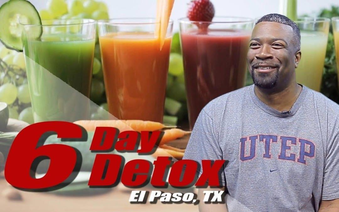 6 Day *DETOX DIET* Treatment | El Paso, TX (2019)