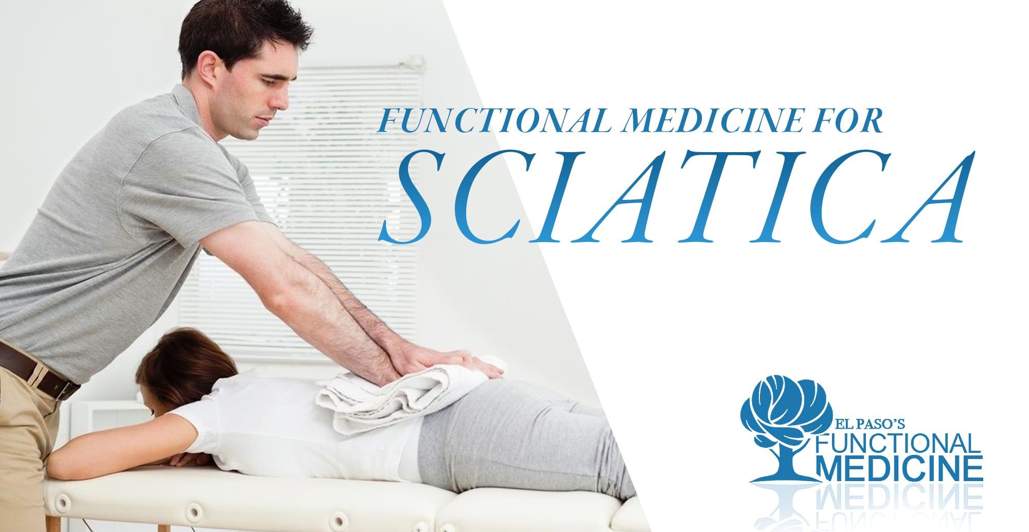 Functional Medicine for Sciatica   El Paso, TX Chiropractor